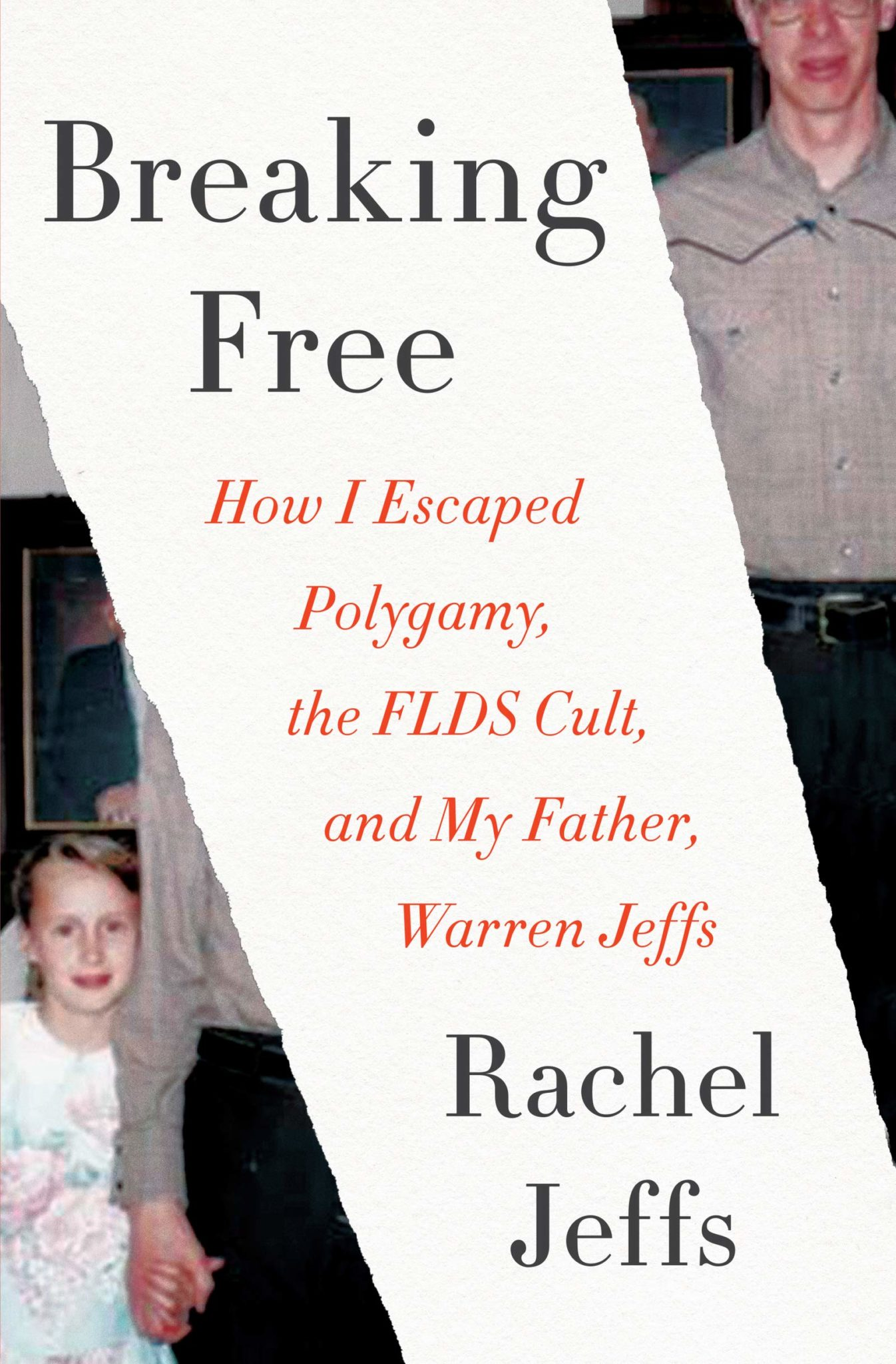 Breaking Free: How I Escaped Polygamy, the FLDS Cult, and My Father, Warren Jeffs by Rachel Jeffs